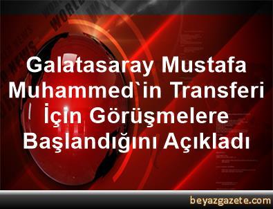 Galatasaray, Mustafa Muhammed'in Transferi İçin Görüşmelere Başlandığını Açıkladı