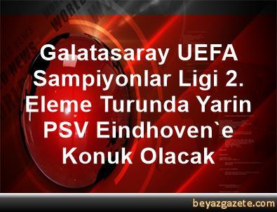 Galatasaray, UEFA Sampiyonlar Ligi 2. Eleme Turunda Yarin PSV Eindhoven'e Konuk Olacak