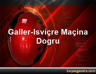 Galler-Isviçre Maçina Dogru