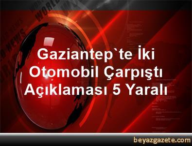Gaziantep'te İki Otomobil Çarpıştı Açıklaması 5 Yaralı