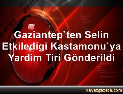 Gaziantep'ten Selin Etkiledigi Kastamonu'ya Yardim Tiri Gönderildi