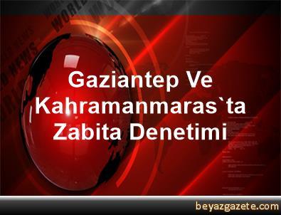 Gaziantep Ve Kahramanmaras'ta Zabita Denetimi