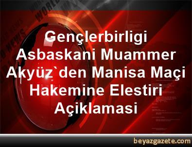 Gençlerbirligi Asbaskani Muammer Akyüz'den Manisa Maçi Hakemine Elestiri Açiklamasi