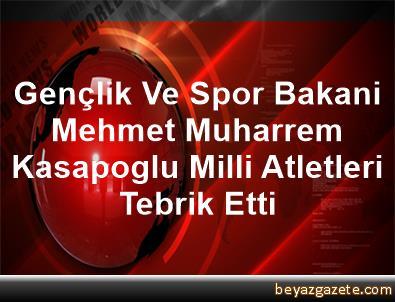Gençlik Ve Spor Bakani Mehmet Muharrem Kasapoglu, Milli Atletleri Tebrik Etti