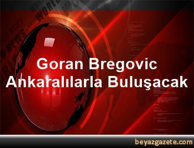 Goran Bregovic Ankaralılarla Buluşacak