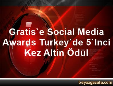 Gratis'e Social Media Awards Turkey'de 5'Inci Kez Altin Ödül