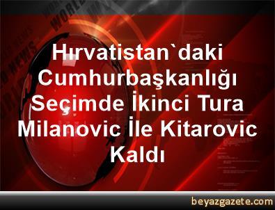 Hırvatistan'daki Cumhurbaşkanlığı Seçimde İkinci Tura Milanovic İle Kitarovic Kaldı