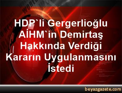 HDP'li Gergerlioğlu, AİHM'in Demirtaş Hakkında Verdiği Kararın Uygulanmasını İstedi