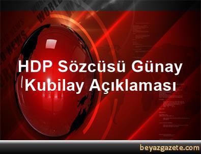 HDP Sözcüsü Günay Kubilay Açıklaması