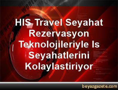 HIS Travel, Seyahat Rezervasyon Teknolojileriyle Is Seyahatlerini Kolaylastiriyor