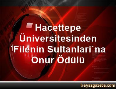 Hacettepe Üniversitesinden 'Filenin Sultanlari'na Onur Ödülü