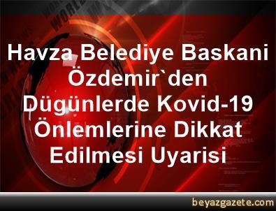 Havza Belediye Baskani Özdemir'den Dügünlerde Kovid-19 Önlemlerine Dikkat Edilmesi Uyarisi