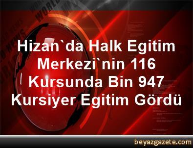 Hizan'da Halk Egitim Merkezi'nin 116 Kursunda Bin 947 Kursiyer Egitim Gördü