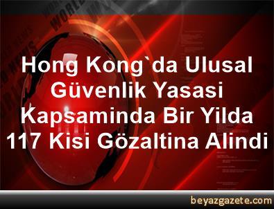 Hong Kong'da, Ulusal Güvenlik Yasasi Kapsaminda Bir Yilda 117 Kisi Gözaltina Alindi
