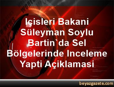 Içisleri Bakani Süleyman Soylu, Bartin'da Sel Bölgelerinde Inceleme Yapti Açiklamasi