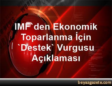 IMF'den Ekonomik Toparlanma İçin 'Destek' Vurgusu Açıklaması