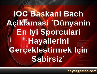 IOC Baskani Bach Açiklamasi 'Dünyanin En Iyi Sporculari Hayallerini Gerçeklestirmek Için Sabirsiz'