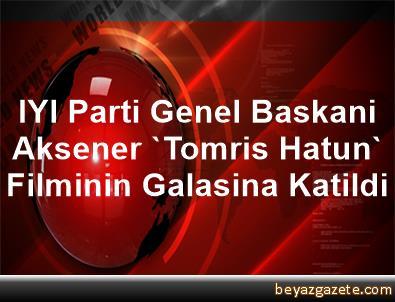 IYI Parti Genel Baskani Aksener, 'Tomris Hatun' Filminin Galasina Katildi