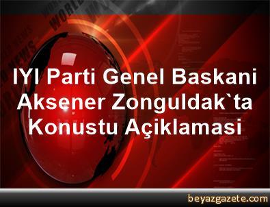 IYI Parti Genel Baskani Aksener Zonguldak'ta Konustu Açiklamasi