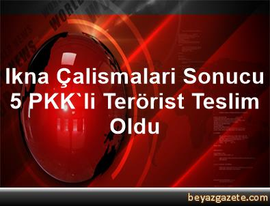 Ikna Çalismalari Sonucu 5 PKK'li Terörist Teslim Oldu