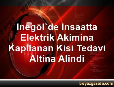 Inegöl'de Insaatta Elektrik Akimina Kapilanan Kisi Tedavi Altina Alindi