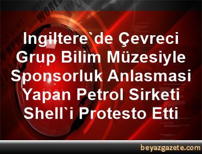 Ingiltere'de Çevreci Grup, Bilim Müzesiyle Sponsorluk Anlasmasi Yapan Petrol Sirketi Shell'i Protesto Etti