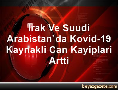 Irak Ve Suudi Arabistan'da Kovid-19 Kaynakli Can Kayiplari Artti