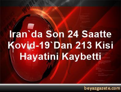 Iran'da Son 24 Saatte Kovid-19'Dan 213 Kisi Hayatini Kaybetti