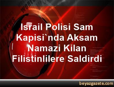 Israil Polisi Sam Kapisi'nda Aksam Namazi Kilan Filistinlilere Saldirdi