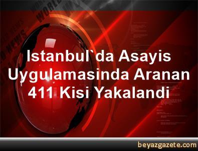 Istanbul'da Asayis Uygulamasinda Aranan 411 Kisi Yakalandi
