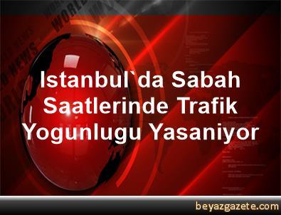 Istanbul'da Sabah Saatlerinde Trafik Yogunlugu Yasaniyor