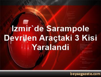 Izmir'de Sarampole Devrilen Araçtaki 3 Kisi Yaralandi