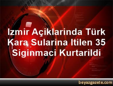 Izmir Açiklarinda Türk Kara Sularina Itilen 35 Siginmaci Kurtarildi