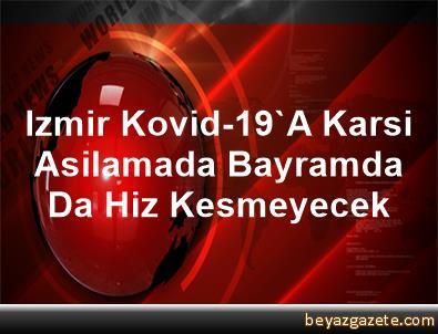 Izmir, Kovid-19'A Karsi Asilamada Bayramda Da Hiz Kesmeyecek