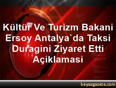 Kültür Ve Turizm Bakani Ersoy, Antalya'da Taksi Duragini Ziyaret Etti Açiklamasi