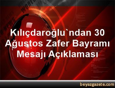 Kılıçdaroğlu'ndan 30 Ağustos Zafer Bayramı Mesajı Açıklaması