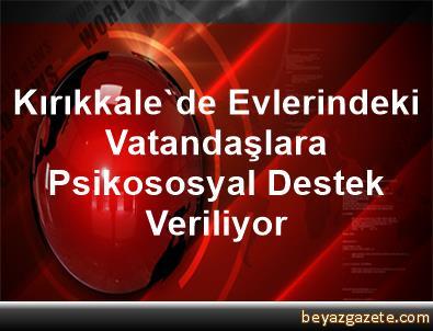 Kırıkkale'de Evlerindeki Vatandaşlara Psikososyal Destek Veriliyor