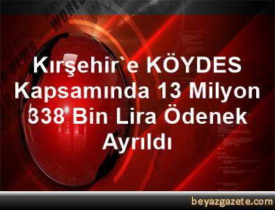Kırşehir'e KÖYDES Kapsamında 13 Milyon 338 Bin Lira Ödenek Ayrıldı