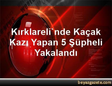 Kırklareli'nde Kaçak Kazı Yapan 5 Şüpheli Yakalandı