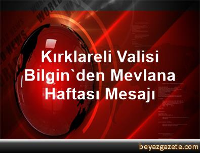 Kırklareli Valisi Bilgin'den Mevlana Haftası Mesajı