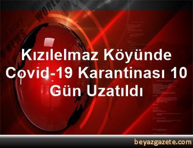 Kızılelmaz Köyünde Covid-19 Karantinası 10 Gün Uzatıldı