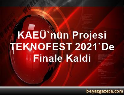 KAEÜ'nün Projesi TEKNOFEST 2021'De Finale Kaldi