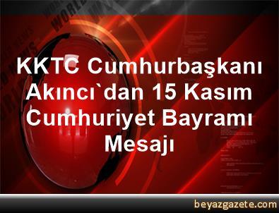 KKTC Cumhurbaşkanı Akıncı'dan 15 Kasım Cumhuriyet Bayramı Mesajı