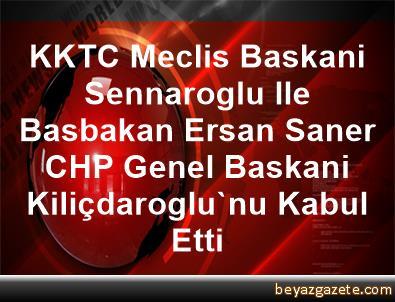 KKTC Meclis Baskani Sennaroglu Ile Basbakan Ersan Saner, CHP Genel Baskani Kiliçdaroglu'nu Kabul Etti