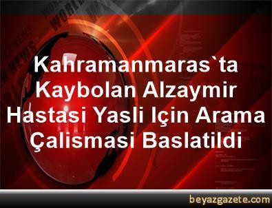 Kahramanmaras'ta Kaybolan Alzaymir Hastasi Yasli Için Arama Çalismasi Baslatildi