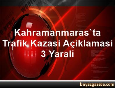 Kahramanmaras'ta Trafik Kazasi Açiklamasi 3 Yarali