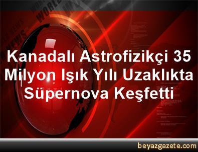 Kanadalı Astrofizikçi 35 Milyon Işık Yılı Uzaklıkta Süpernova Keşfetti