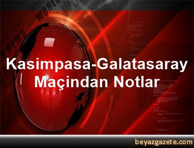 Kasimpasa-Galatasaray Maçindan Notlar