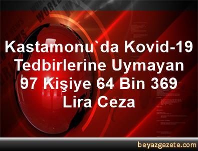 Kastamonu'da Kovid-19 Tedbirlerine Uymayan 97 Kişiye 64 Bin 369 Lira Ceza