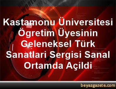 Kastamonu Üniversitesi Ögretim Üyesinin Geleneksel Türk Sanatlari Sergisi Sanal Ortamda Açildi